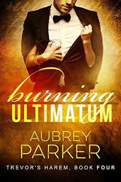 Life of a bookworm: Book Blitz and Giveaway: Burning Ultimatum Aubrey Parker (Trevor's Harem, Good Books, Books To Read, Reading Books, Free Romance Novels, Fallen Book, Book Worms, Audiobooks, Literature, Fiction