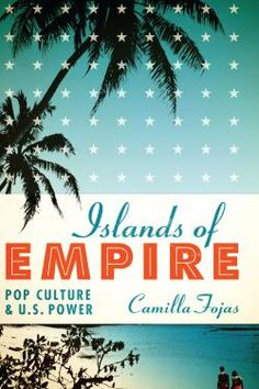 Islands of Empire : Pop Culture and U.S. Power | Fojas, Camilla | Mass media and culture -- United States -- History. Popular culture -- United States -- History. Power (Social sciences) -- United States -- History. United States -- Relations -- Islands of the Pacific. Islands of the Pacific -- Relations -- United States. | P94.65.U6 -- .F65 2014eb EBRARY