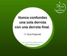 Nunca confundas una sola derrota con una derrota final. (F. Scott Fitzgerald) #lafrasedelasemana #alimentatubienestar
