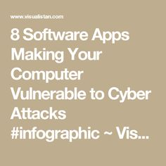 8 Software Apps Making Your Computer Vulnerable to Cyber Attacks #infographic ~ Visualistan