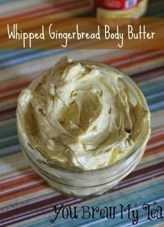Whipped Gingerbread Body Butter!  l  You Brew My Tea