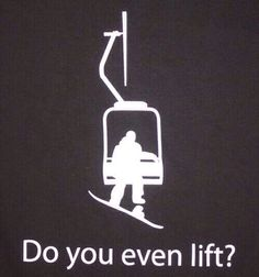 "Snowboarding life ""Do you even lift?"""