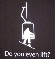 "Snowboarding life ""Do you even lift?"""