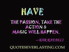 """Have the passion, take the action, and magic will happen."" -Bar Refaeli"
