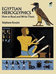 Egyptian Hieroglyphics: How to Read and Write Them by Stephane Rossini, http://www.amazon.com/dp/0486260135/ref=cm_sw_r_pi_dp_Ma5Xqb0C88QSE