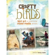 Crafty Birds: Bird Art and Crafts for Mixed Media Artists