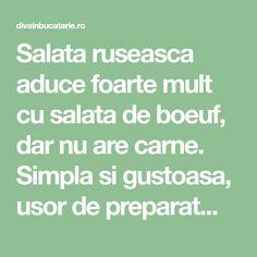 Salata ruseasca aduce foarte mult cu salata de boeuf, dar nu are carne. Simpla si gustoasa, usor de preparat...