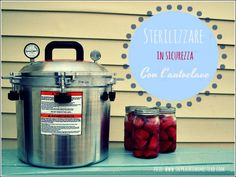 Pentola a pressione per sterilizzare conserve, marmellate, verdure, carne, frutta... in perfetta sicurezza Il canning americano direttamente in Italia.