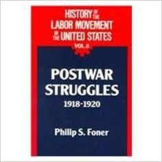 History of the Labor Movement in the United States, Vol. 8: Postwar Struggles, 1918-1920 by Philip S. Foner
