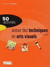 50 activités autour des techniques en arts visuels à l'école/ Elisabeth Doumenc  http://hip.univ-orleans.fr/ipac20/ipac.jsp?session=138TH38729472.16&menu=search&aspect=subtab48&npp=10&ipp=20&spp=20&profile=scd&ri=&term=50+activit%C3%A9s+autour+des+techniques+en+arts+visuels&limitbox_1=none&index=.GK