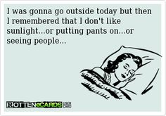 I was going to go outside today, but then I remembered that I don't like sunlight… Or putting pants on… Or seeing people  ((Taking a nap is so underrated))