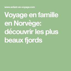 Voyage en famille en Norvège: découvrir les plus beaux fjords