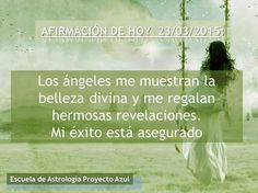 AFIRMACIÓN DE HOY 23/03/2015: Los ángeles me muestran la belleza divina y me regalan hermosas revelaciones. Mi éxito está asegurado.