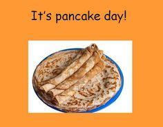 Design a pancake - A quick PowerPoint presentation with a short description of what Shrove Tuesday is.
