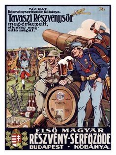 My Favorite WWI Propaganda Poster—Austro-Hungarian Victory Toast Basically this was an advertisement for a Hungarian beer company. In this poster Austro-Hungarian and German soldiers enjoy a beer. Vintage Ads, Vintage Posters, Art Posters, Film Posters, Vintage Signs, Fine Art Prints, Canvas Prints, Beer Poster, Beer Company
