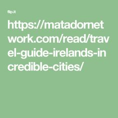 https://matadornetwork.com/read/travel-guide-irelands-incredible-cities/