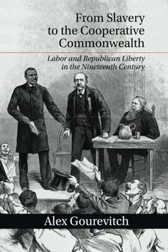 From Slavery to the Cooperative Commonwealth: Labor and R... http://www.amazon.com/dp/1107663652/ref=cm_sw_r_pi_dp_WUoqxb1C4ZZM3