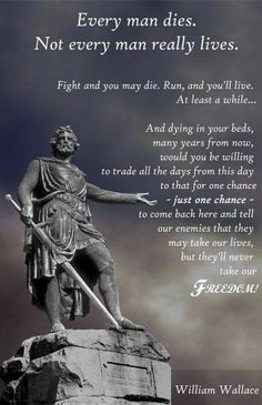William Wallace, from Braveheart. It is highly unlikely that Wallace ever said this, but it's still a very inspiring quote. & I love Braveheart! Scottish Quotes, Scottish Tattoos, Scotland History, Warrior Quotes, Thinking Day, Movie Quotes, Man Quotes, Life Quotes, Viajes
