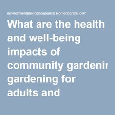 What are the health and well-being impacts of community gardening for adults and children: a mixed method systematic review protocol | Environmental Evidence | Full Text