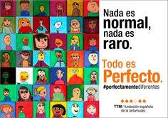 Nada es normal, nada es raro. Todo es perfecto. #perfectamentediferentes #fundacionttm