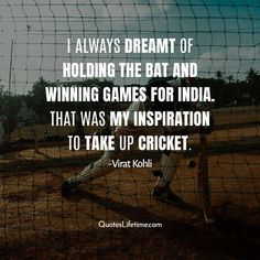 Virat kohli quotes, I always dreamt of holding the bat and winning games for India. That was my inspiration to take up cricket. - Virat Kohli  #viratkohliquotes #viratkohli #viratkohlifc #kohlivirat #quotesoftheweek #quoteslifetime #bestquotesoftheday Virat Kohli Quotes, Famous Quotes, Best Quotes, Talk To Me, Give It To Me, Give Me Everything, Focus On Me, Always Believe, Think Of Me