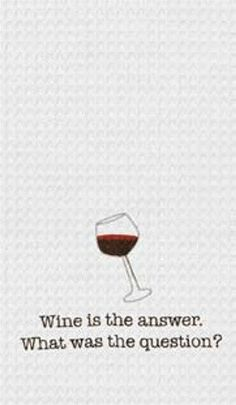 """Wine is the Answer What Was The Question? Kitchen Towel 18"""" x 27"""""""