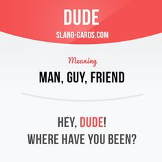 """Dude"" means man, guy, friend.  Example: Hey, dude! Where have you been?  #slang #englishslang #saying #sayings #phrase #phrases #expression #expressions #english #englishlanguage #learnenglish #studyenglish #language #vocabulary #dictionary #efl #esl #tesl #tefl #toefl #ielts #toeic #englishlearning #vocab #dude #friend #man #guy"