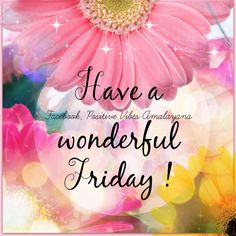 Happy Friday ! Wishing you an Awesome day, filled with Love Light and Blessings. Bhm