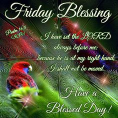 Friday Blessing.. Have a Blessed Day!Psalm 16:8