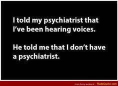 Schizophrenic Psychiatrists - http://www.rudequote.com/schizophrenic-psychiatrists/