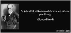 Zu sich selbst vollkommen ehrlich zu sein, ist eine gute Übung. - Sigmund Freud