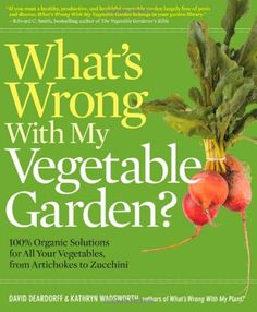 What's Wrong With My Vegetable Garden?: 100% Organic Solutions for All Your Vegetables, from Artichokes to Zucchini - http://goodvibeorganics.com/whats-wrong-with-my-vegetable-garden-100-organic-solutions-for-all-your-vegetables-from-artichokes-to-zucchini/