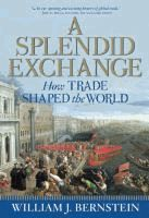 A splendid exchange : how trade shaped the world  	 William J. Bernstein.