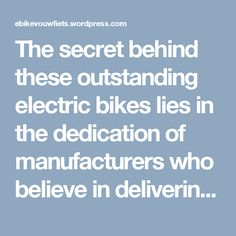 The secret behind these outstanding electric bikes lies in the dedication of manufacturers who believe in delivering nothing but perfection. They work really hard to surprise you with something new all the time. The manufacturers always aim at providing you such bikes that not only suit your requirement but give you an over the top experience.