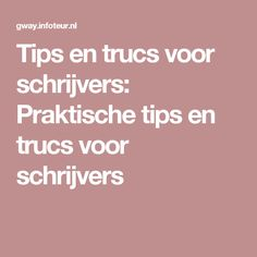 Tips en trucs voor schrijvers: Praktische tips en trucs voor schrijvers