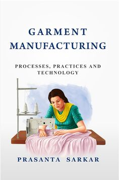 I had committed to share the full contents of the book Garment Manufacturing: Processes, Practices and Technology .     Here it is.    Also ...