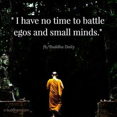 I have no time to battle egos and small minds