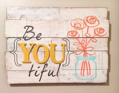 Be YOU tiful sign! Made from pallet wood and stencils and pre cut wood letters.