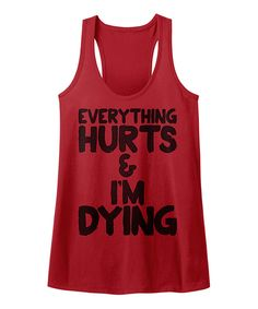 Take a look at this American Classics Red 'Everything Hurts and I'm Dying' Slim-Fit Racerback Tank today!