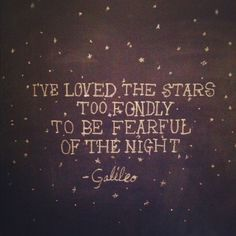 I've loved the stars too fondly.the poem created by the words of Galileo spoke is the one you must try to write. Star Quotes, Words Quotes, Me Quotes, Sayings, Beauty Quotes, Famous Quotes, Great Quotes, Quotes To Live By, Inspirational Quotes
