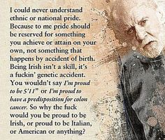 Best George Carlin Quotes of All Time: George Carlin on Ethnic and National Pride Great Memes, George Carlin, Political Quotes, Thinking Quotes, Good Life Quotes, Deep Thoughts, Happy Life, Comedian George, Inspire Me