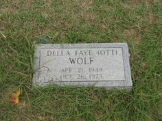 Della Faye Wolf // Montague Cemetery off FM 1725 (on the east side) between McGinnis Road and Foster Tram Road. It is just inside of San Jacinto County. The closest town is Cleveland, TX. That is in Liberty Co, TX. Memorial# 67746516