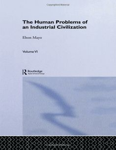The human problems of an industrial civilization - by Elton Mayo : Routledge, 2003. Dawsonera ebook