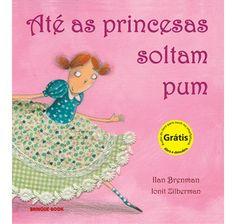 """Até as Princesas Soltam Pum  Laura é uma garotinha (como toda criança) bem curiosa e uma das questões que mais a intriga (e a seus colegas de escola também) é saber se as princesas soltam ou não pum. Ela recorre ao pai para esclarecer a dúvida tão pertubadora, que, por sua vez, recorre ao antigo """"livro secreto das princesas"""" e, com ele, a confirmação """"sim, Cinderela, Branca de Neve e até a Pequena Sereia sempre soltaram pum!"""". Mesmo diante da realidade, Laura sabe que as princesas dos contos…"""