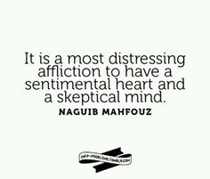 It is a most distressing affliction to have a sentimental heart and a skeptical mind. - Naguib Mahfouz (INFJ / misəˈlānēəs/)