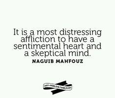 It is a most distressing affliction to have a sentimental heart and a skeptical mind. - Naguib Mahfouz (INFJ / misəˈlānēəs/)