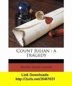 Count Julian a tragedy (9781177939096) Walter Savage Landor , ISBN-10: 1177939096  , ISBN-13: 978-1177939096 ,  , tutorials , pdf , ebook , torrent , downloads , rapidshare , filesonic , hotfile , megaupload , fileserve