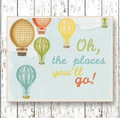 Hey, I found this really awesome Etsy listing at https://www.etsy.com/listing/218598887/oh-the-places-youll-go-dr-seuss-hot-air