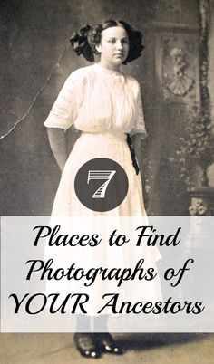 7 Places to Find Photographs of Your Ancestors - by Lisa Lisson, Genealogist & Family Historian