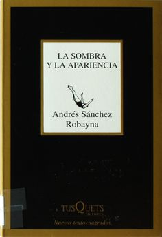 La sombra y la apariencia / Andrés Sánchez Robayna http://absysnetweb.bbtk.ull.es/cgi-bin/abnetopac01?TITN=444467